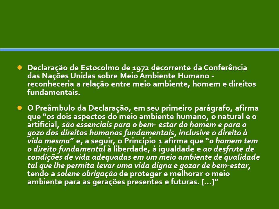 Declaração de Estocolmo de 1972 decorrente da Conferência das Nações Unidas sobre Meio Ambiente Humano - reconheceria a relação entre meio ambiente, h