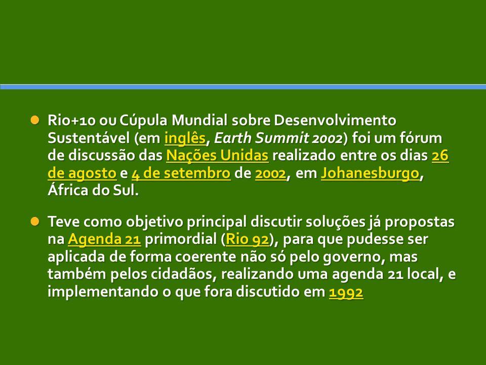 Rio+10 ou Cúpula Mundial sobre Desenvolvimento Sustentável (em inglês, Earth Summit 2002) foi um fórum de discussão das Nações Unidas realizado entre