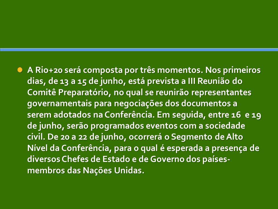 A Rio+20 será composta por três momentos. Nos primeiros dias, de 13 a 15 de junho, está prevista a III Reunião do Comitê Preparatório, no qual se reun