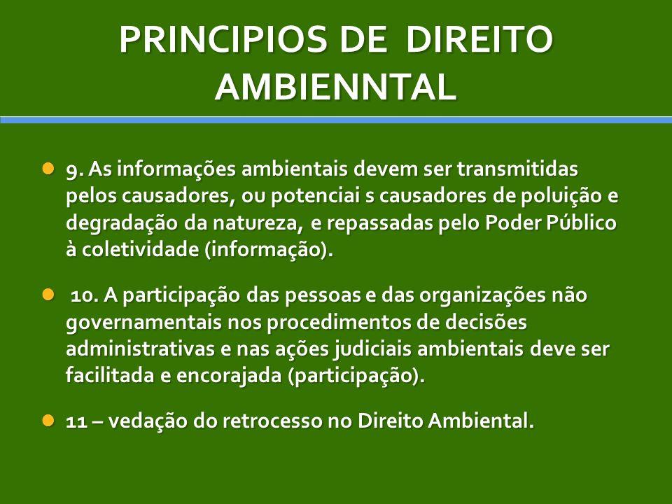 PRINCIPIOS DE DIREITO AMBIENNTAL 9. As informações ambientais devem ser transmitidas pelos causadores, ou potenciai s causadores de poluição e degrada