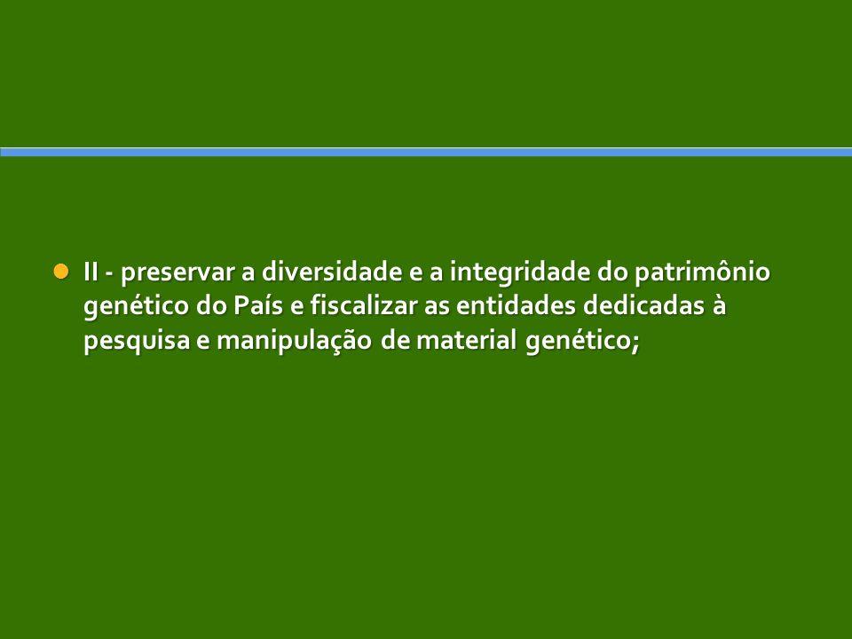 II - preservar a diversidade e a integridade do patrimônio genético do País e fiscalizar as entidades dedicadas à pesquisa e manipulação de material g