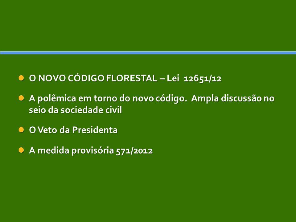 O NOVO CÓDIGO FLORESTAL – Lei 12651/12 O NOVO CÓDIGO FLORESTAL – Lei 12651/12 A polêmica em torno do novo código. Ampla discussão no seio da sociedade