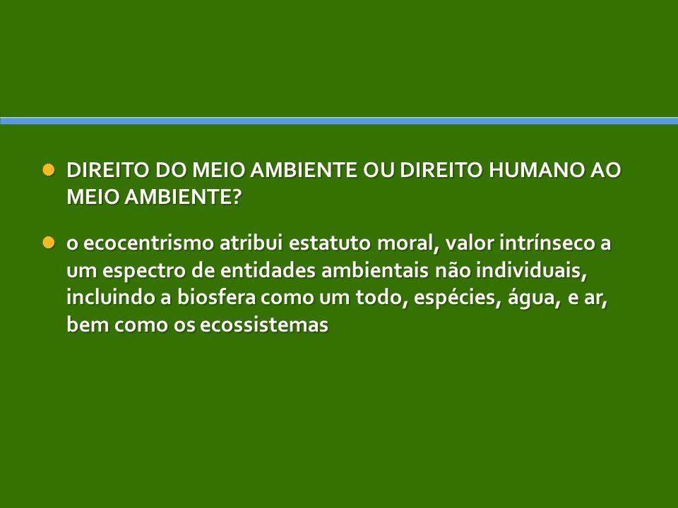 DIREITO DO MEIO AMBIENTE OU DIREITO HUMANO AO MEIO AMBIENTE? DIREITO DO MEIO AMBIENTE OU DIREITO HUMANO AO MEIO AMBIENTE? o ecocentrismo atribui estat