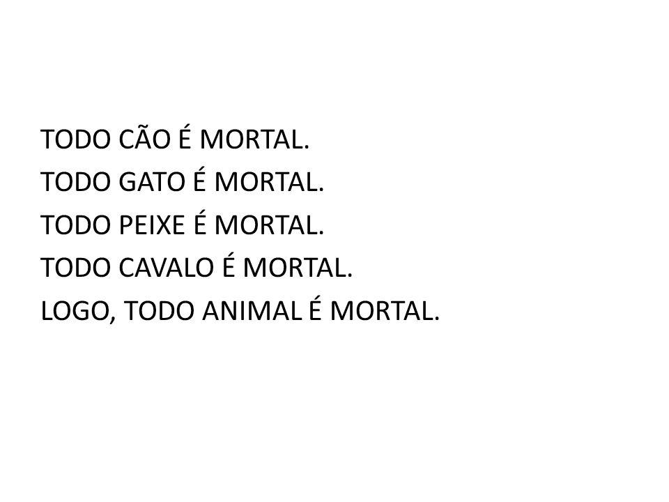 TODO CÃO É MORTAL.TODO GATO É MORTAL. TODO PEIXE É MORTAL.
