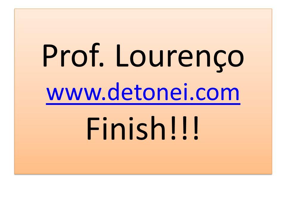 Prof.Lourenço www.detonei.com Finish!!. www.detonei.com Prof.
