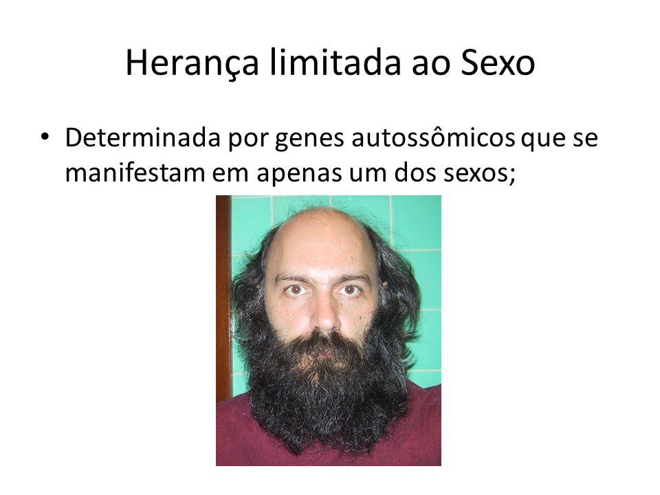 Herança limitada ao Sexo Determinada por genes autossômicos que se manifestam em apenas um dos sexos;