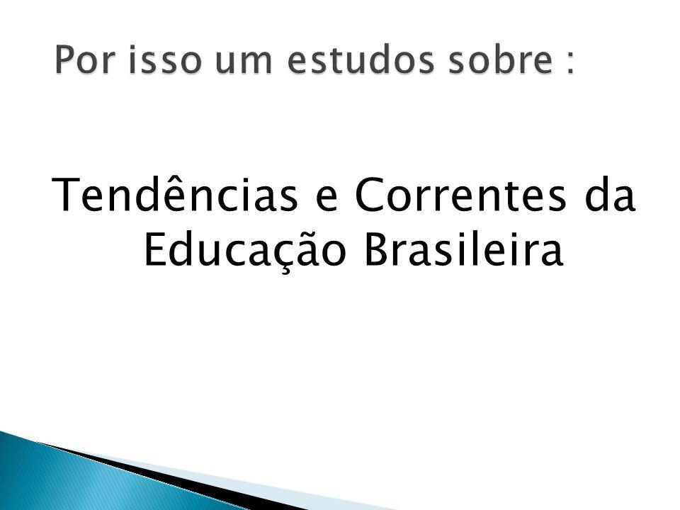 Tendências e Correntes da Educação Brasileira