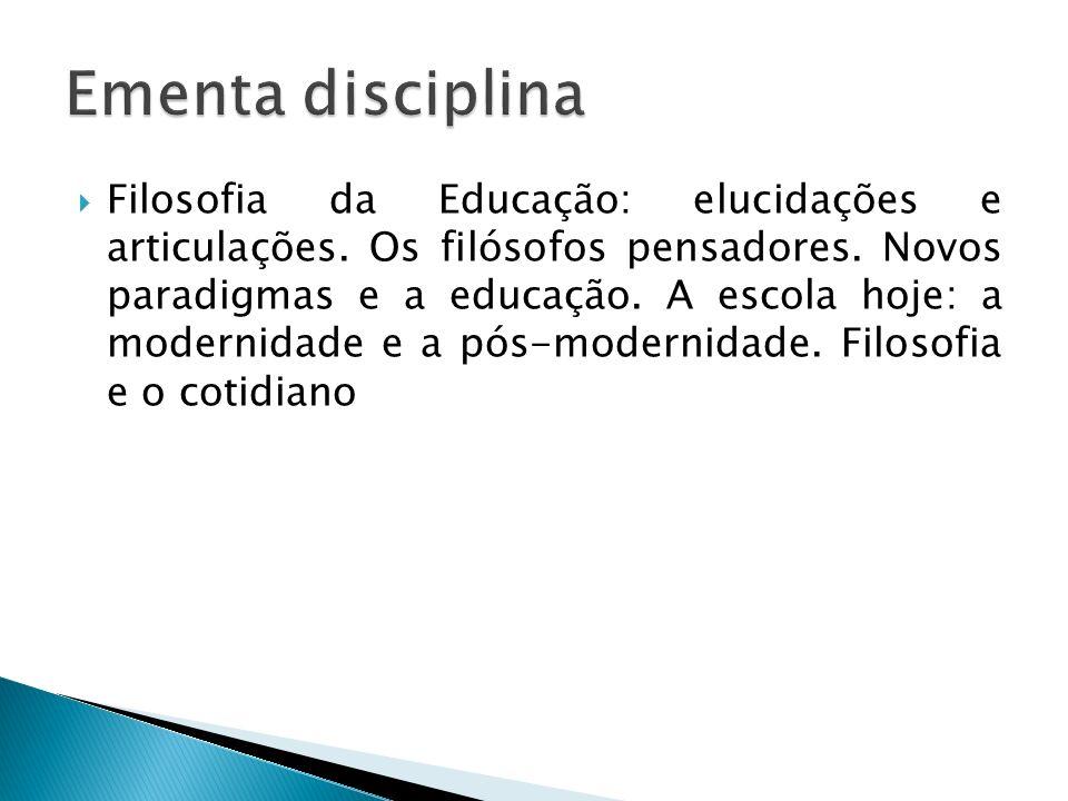 Filosofia da Educação: elucidações e articulações. Os filósofos pensadores. Novos paradigmas e a educação. A escola hoje: a modernidade e a pós-modern