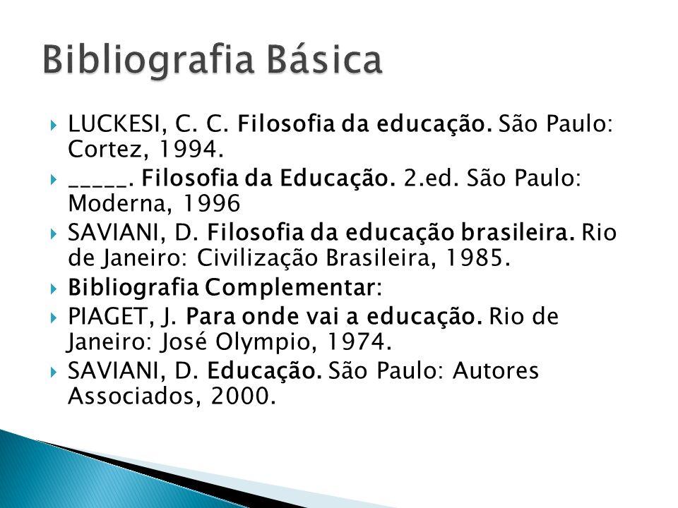 LUCKESI, C. C. Filosofia da educação. São Paulo: Cortez, 1994. _____. Filosofia da Educação. 2.ed. São Paulo: Moderna, 1996 SAVIANI, D. Filosofia da e