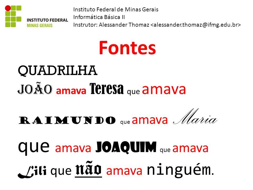 Instituto Federal de Minas Gerais Informática Básica II Instrutor: Alessander Thomaz Fontes QUADRILHA João amava Teresa que amava Raimundo que amava M