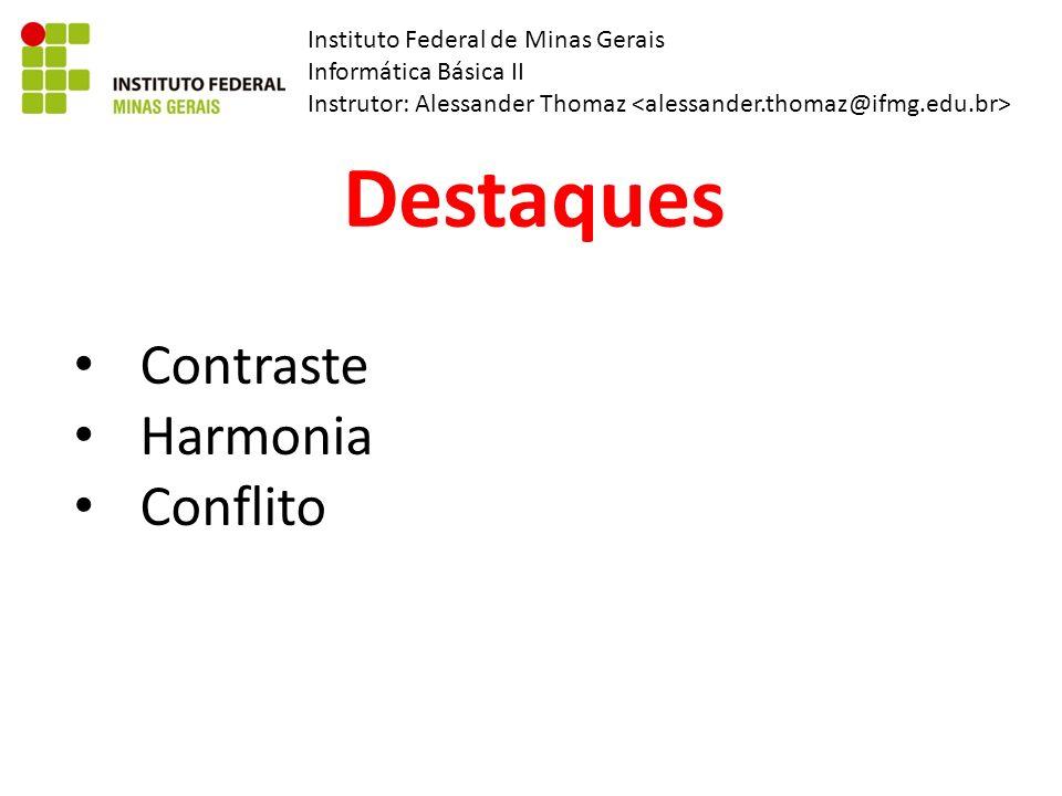 Instituto Federal de Minas Gerais Informática Básica II Instrutor: Alessander Thomaz Destaques Contraste Harmonia Conflito