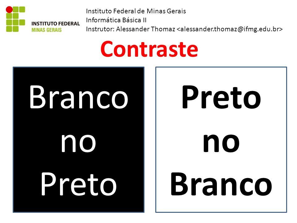 Instituto Federal de Minas Gerais Informática Básica II Instrutor: Alessander Thomaz Contraste Branco no Preto Preto no Branco