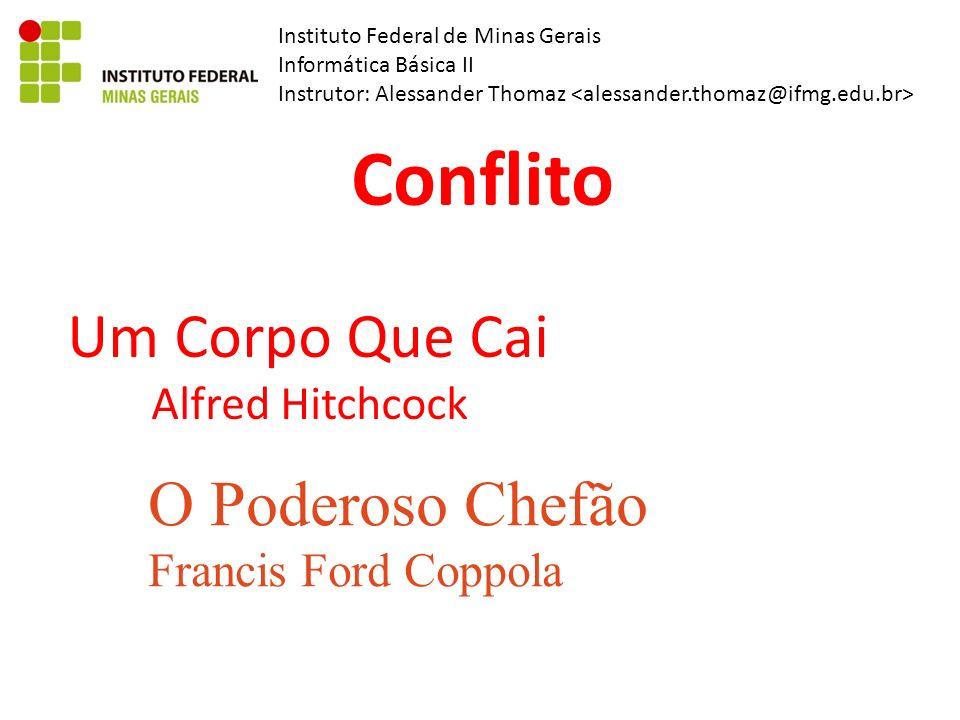 Instituto Federal de Minas Gerais Informática Básica II Instrutor: Alessander Thomaz Conflito O Poderoso Chefão Francis Ford Coppola Um Corpo Que Cai