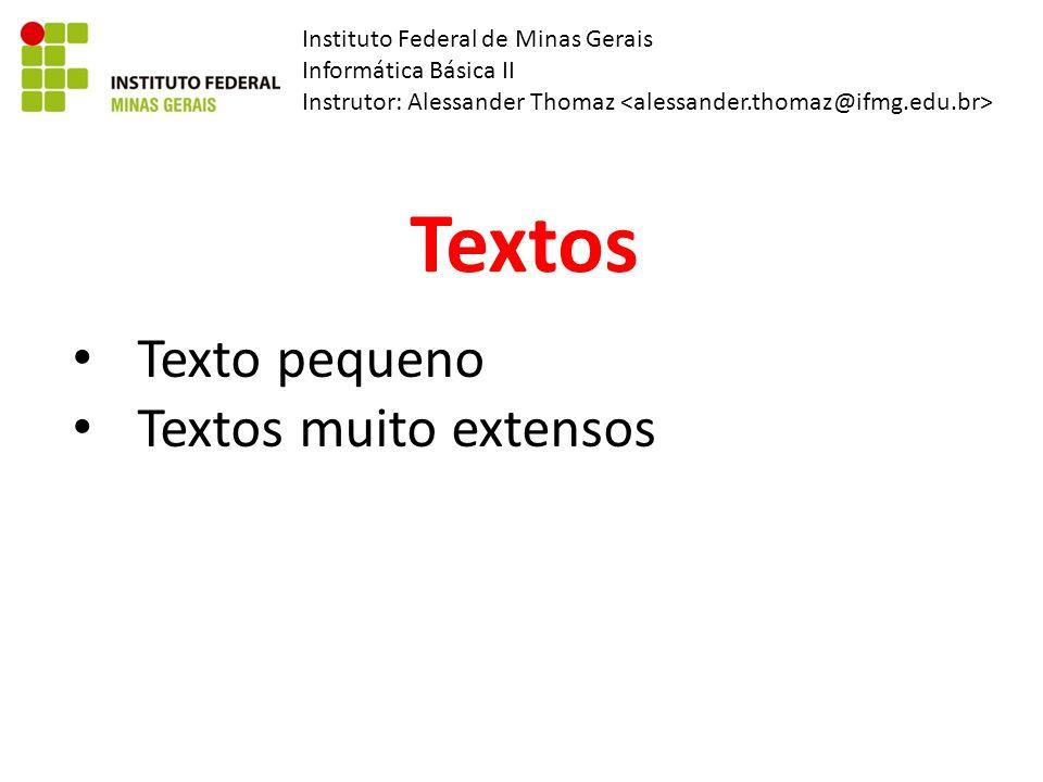 Instituto Federal de Minas Gerais Informática Básica II Instrutor: Alessander Thomaz Textos Texto pequeno Textos muito extensos