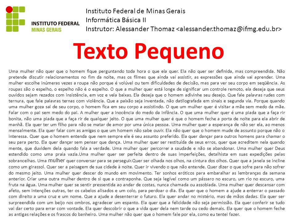 Instituto Federal de Minas Gerais Informática Básica II Instrutor: Alessander Thomaz Texto Pequeno Uma mulher não quer que o homem fique perguntando toda hora o que ela quer.