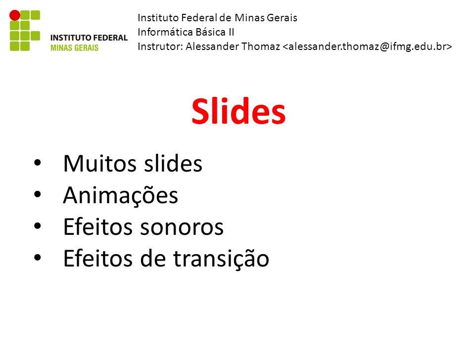 Instituto Federal de Minas Gerais Informática Básica II Instrutor: Alessander Thomaz Slides Muitos slides Animações Efeitos sonoros Efeitos de transição