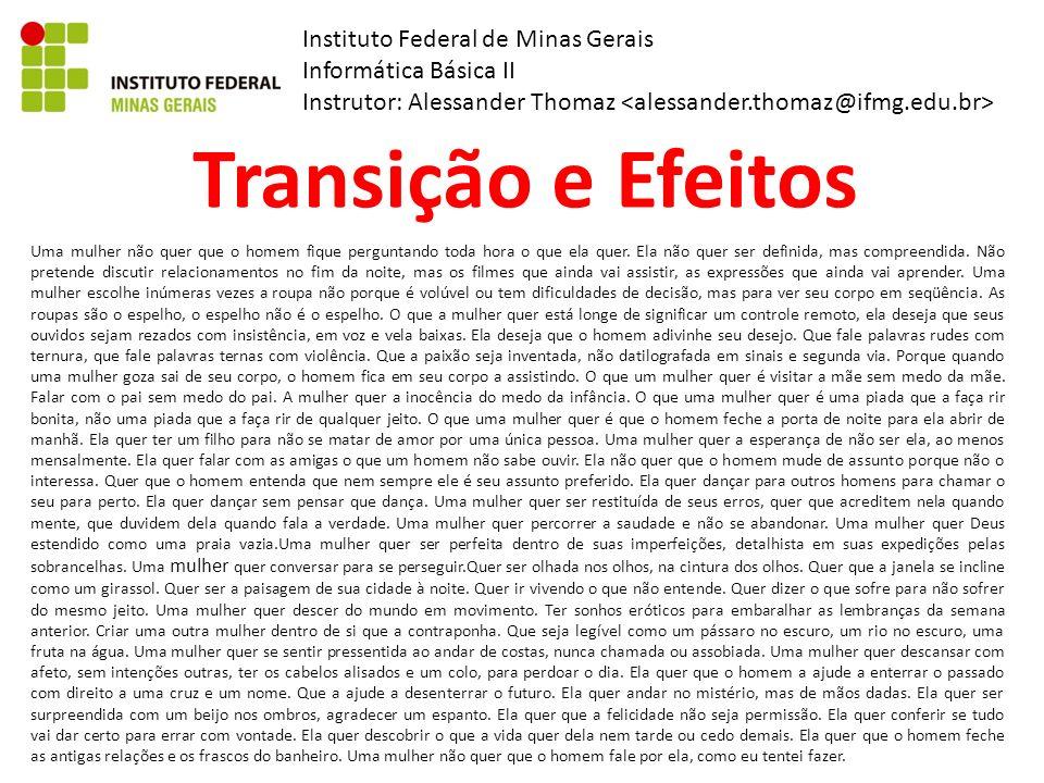 Instituto Federal de Minas Gerais Informática Básica II Instrutor: Alessander Thomaz Transição e Efeitos Uma mulher não quer que o homem fique perguntando toda hora o que ela quer.