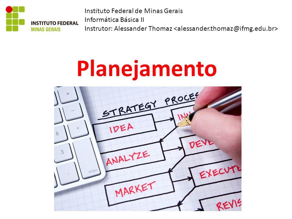 Instituto Federal de Minas Gerais Informática Básica II Instrutor: Alessander Thomaz Planejamento
