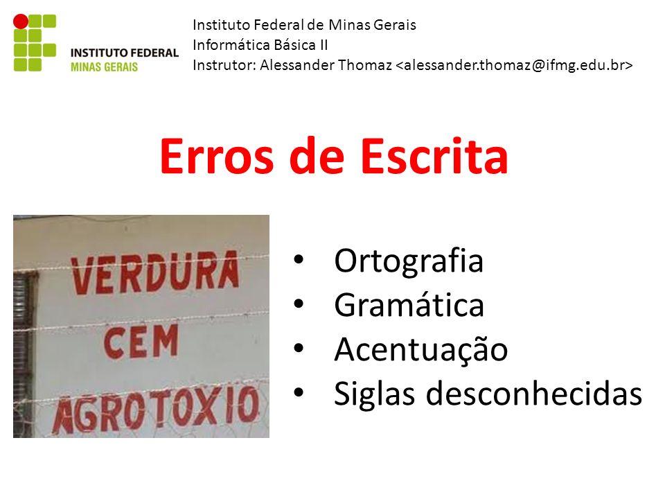 Instituto Federal de Minas Gerais Informática Básica II Instrutor: Alessander Thomaz Erros de Escrita Ortografia Gramática Acentuação Siglas desconhec