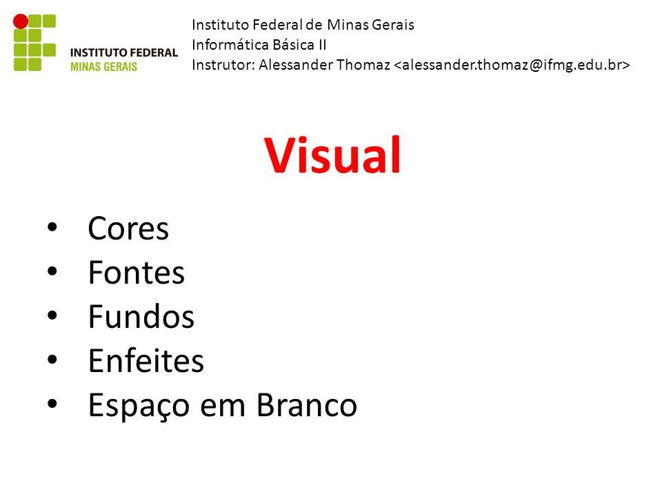 Instituto Federal de Minas Gerais Informática Básica II Instrutor: Alessander Thomaz Visual Cores Fontes Fundos Enfeites Espaço em Branco