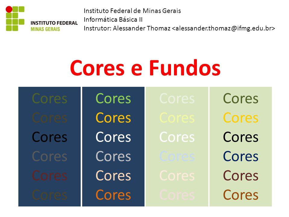 Instituto Federal de Minas Gerais Informática Básica II Instrutor: Alessander Thomaz Cores e Fundos Cores