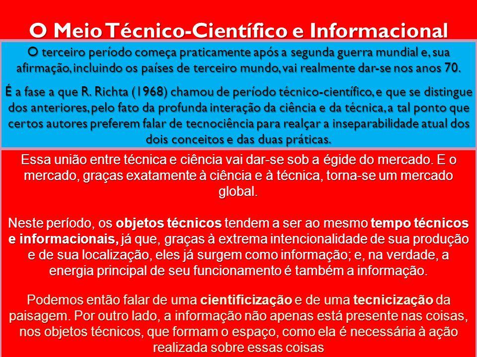 O Meio Técnico-Científico e Informacional O terceiro período começa praticamente após a segunda guerra mundial e, sua afirmação, incluindo os países d