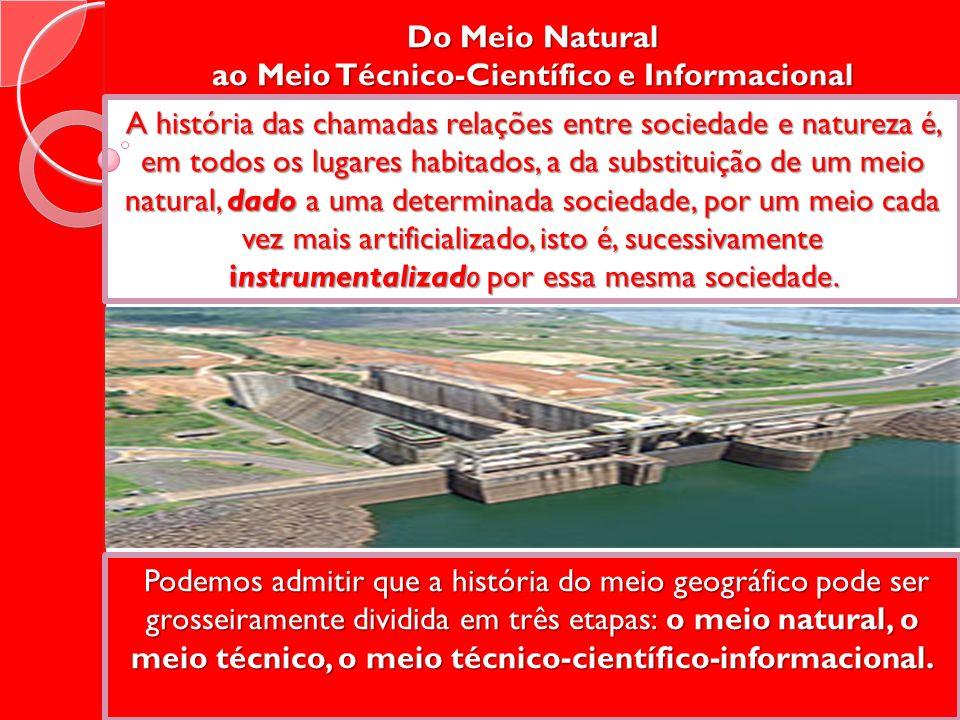 Do Meio Natural ao Meio Técnico-Científico e Informacional A história das chamadas relações entre sociedade e natureza é, em todos os lugares habitado