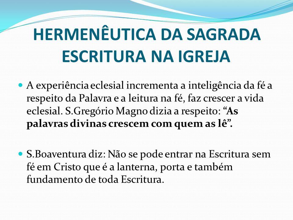 HERMENÊUTICA DA SAGRADA ESCRITURA NA IGREJA A experiência eclesial incrementa a inteligência da fé a respeito da Palavra e a leitura na fé, faz cresce