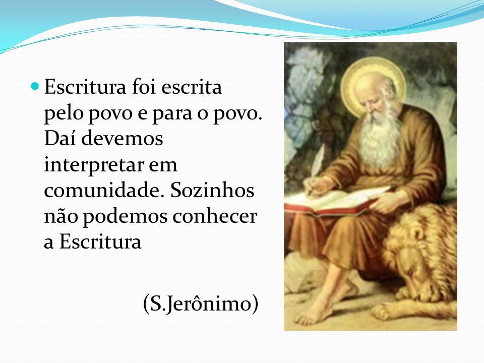 Escritura foi escrita pelo povo e para o povo. Daí devemos interpretar em comunidade. Sozinhos não podemos conhecer a Escritura (S.Jerônimo)