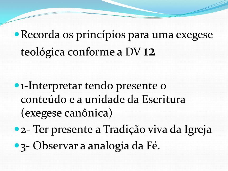 Recorda os princípios para uma exegese teológica conforme a DV 12 1-Interpretar tendo presente o conteúdo e a unidade da Escritura (exegese canônica)