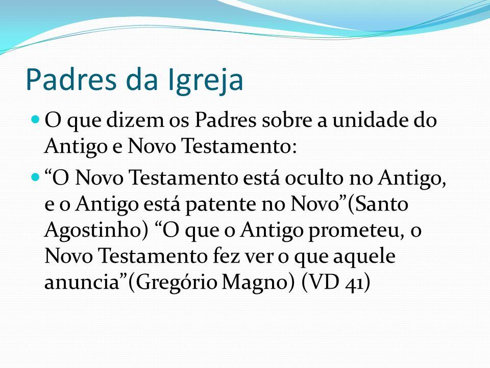 Padres da Igreja O que dizem os Padres sobre a unidade do Antigo e Novo Testamento: O Novo Testamento está oculto no Antigo, e o Antigo está patente n