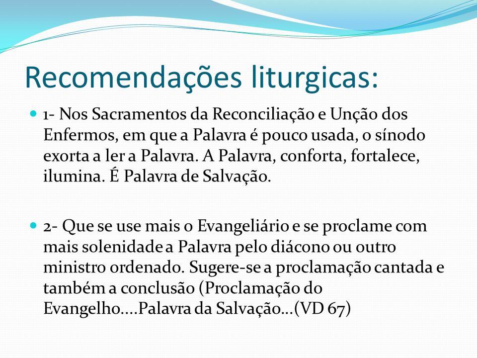 Recomendações liturgicas: 1- Nos Sacramentos da Reconciliação e Unção dos Enfermos, em que a Palavra é pouco usada, o sínodo exorta a ler a Palavra. A