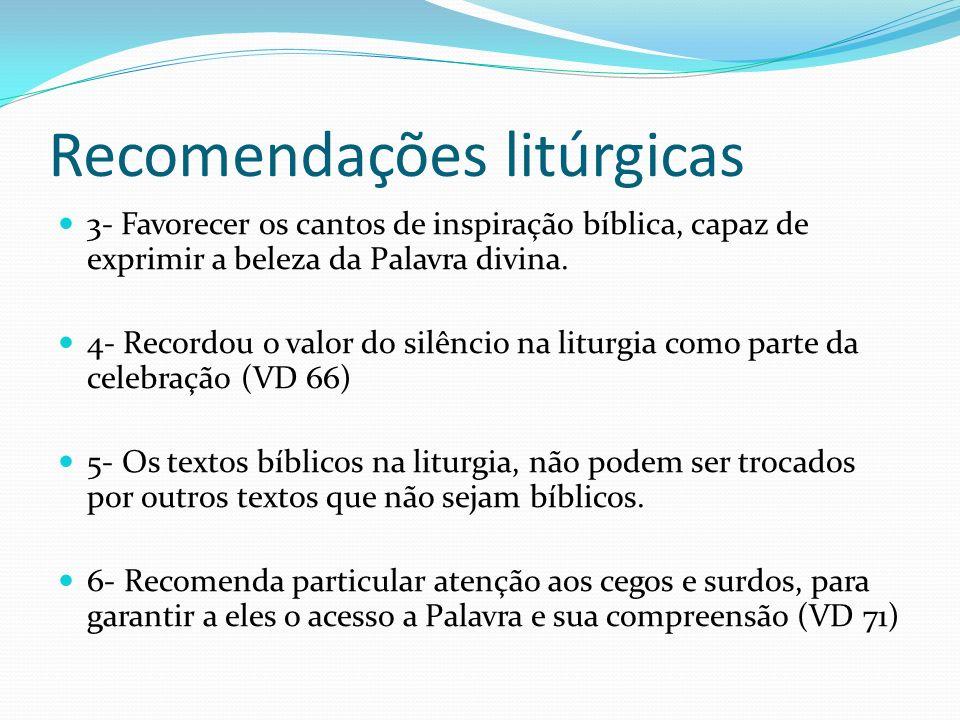 Recomendações litúrgicas 3- Favorecer os cantos de inspiração bíblica, capaz de exprimir a beleza da Palavra divina. 4- Recordou o valor do silêncio n