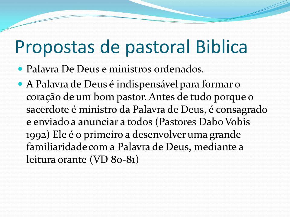 Propostas de pastoral Biblica Palavra De Deus e ministros ordenados. A Palavra de Deus é indispensável para formar o coração de um bom pastor. Antes d