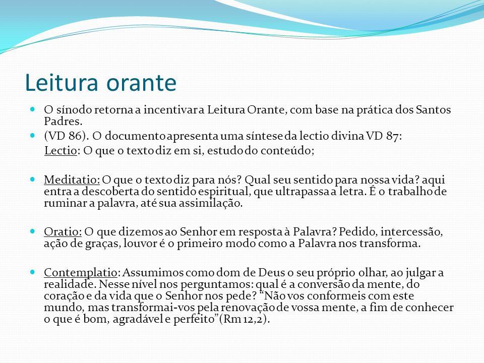 Leitura orante O sínodo retorna a incentivar a Leitura Orante, com base na prática dos Santos Padres. (VD 86). O documento apresenta uma síntese da le