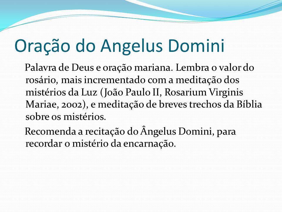 Oração do Angelus Domini Palavra de Deus e oração mariana. Lembra o valor do rosário, mais incrementado com a meditação dos mistérios da Luz (João Pau