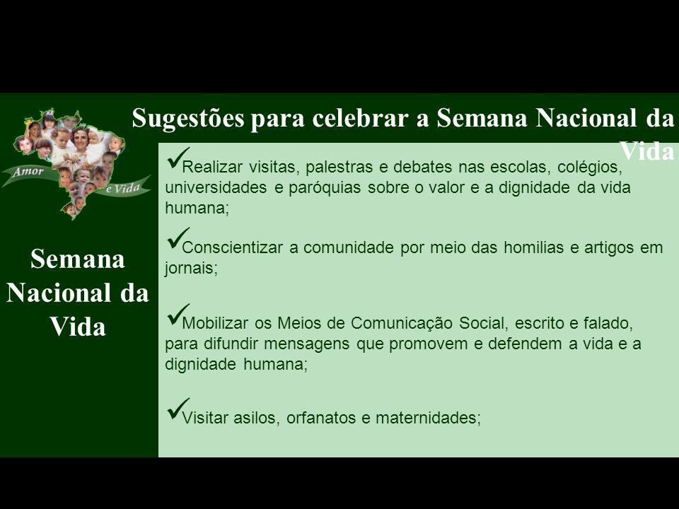 Semana Nacional da Vida Sugestões para celebrar a Semana Nacional da Vida Mobilizar os Meios de Comunicação Social, escrito e falado, para difundir me