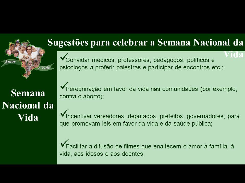 Semana Nacional da Vida Sugestões para celebrar a Semana Nacional da Vida Incentivar vereadores, deputados, prefeitos, governadores, para que promovam