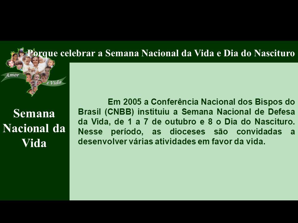 Semana Nacional da Vida Porque celebrar a Semana Nacional da Vida e Dia do Nascituro Em 2005 a Conferência Nacional dos Bispos do Brasil (CNBB) instit