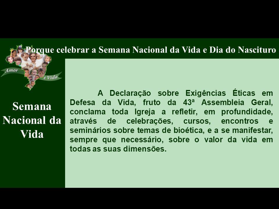 Semana Nacional da Vida Porque celebrar a Semana Nacional da Vida e Dia do Nascituro A Declaração sobre Exigências Éticas em Defesa da Vida, fruto da