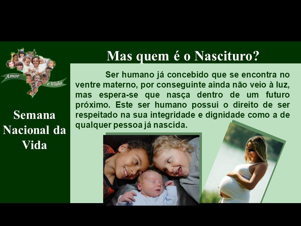 Semana Nacional da Vida Ser humano já concebido que se encontra no ventre materno, por conseguinte ainda não veio à luz, mas espera-se que nasça dentr