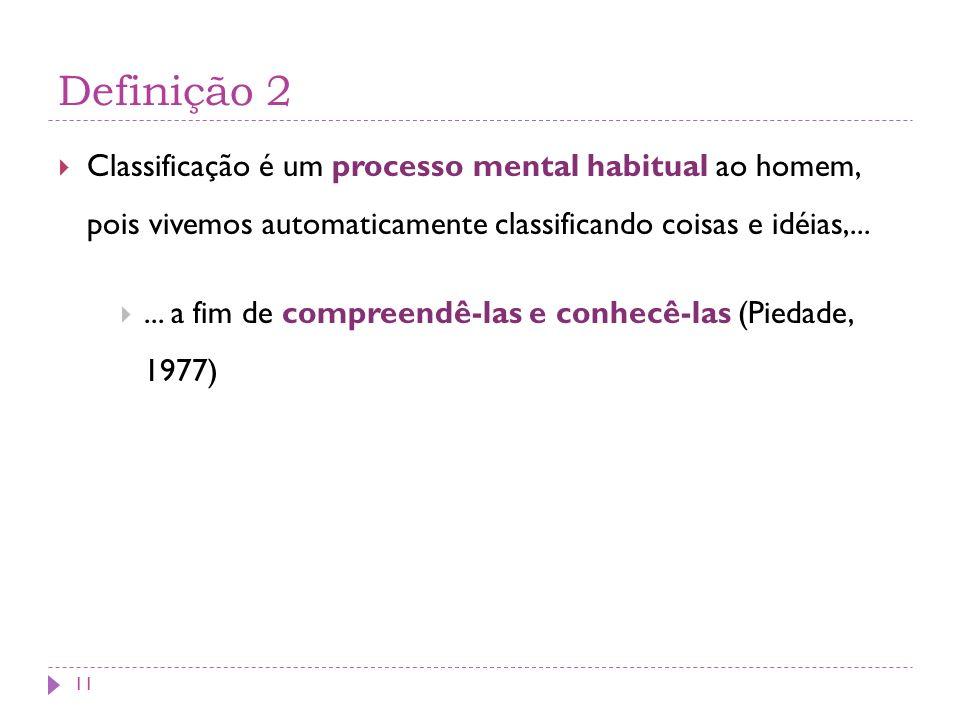 Definição 2 Classificação é um processo mental habitual ao homem, pois vivemos automaticamente classificando coisas e idéias,...... a fim de compreend