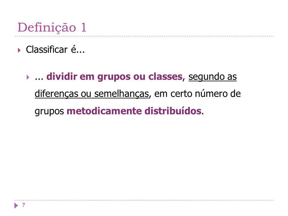 Definição 1 Classificar é...... dividir em grupos ou classes, segundo as diferenças ou semelhanças, em certo número de grupos metodicamente distribuíd