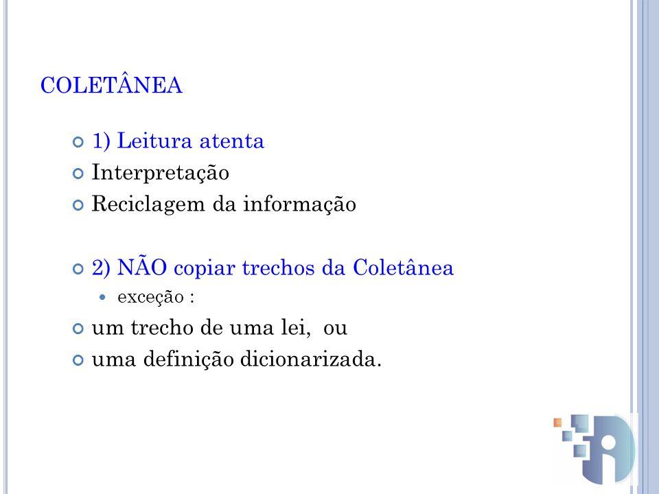 COLETÂNEA 1) Leitura atenta Interpretação Reciclagem da informação 2) NÃO copiar trechos da Coletânea exceção : um trecho de uma lei, ou uma definição dicionarizada.