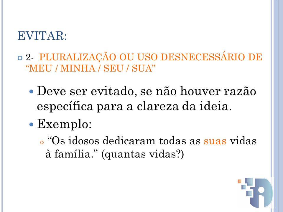 EVITAR: 3- ARTIGO INDEFINIDO (UM / UMA) Só deve ser utilizado em uma redação se for indispensável.