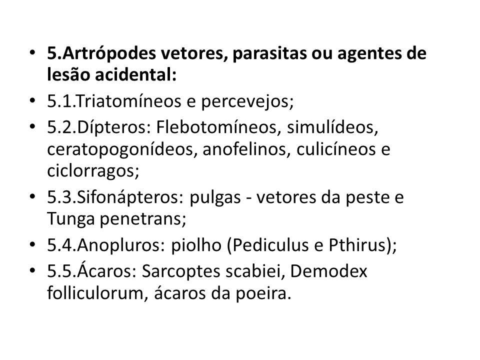 5.Artrópodes vetores, parasitas ou agentes de lesão acidental: 5.1.Triatomíneos e percevejos; 5.2.Dípteros: Flebotomíneos, simulídeos, ceratopogonídeo