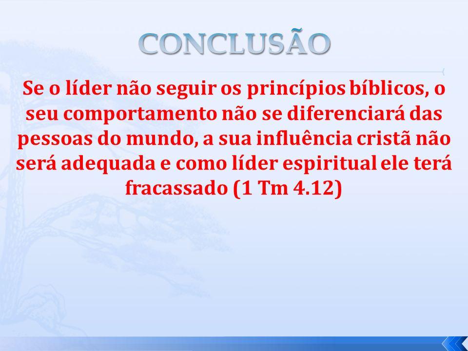 Se o líder não seguir os princípios bíblicos, o seu comportamento não se diferenciará das pessoas do mundo, a sua influência cristã não será adequada