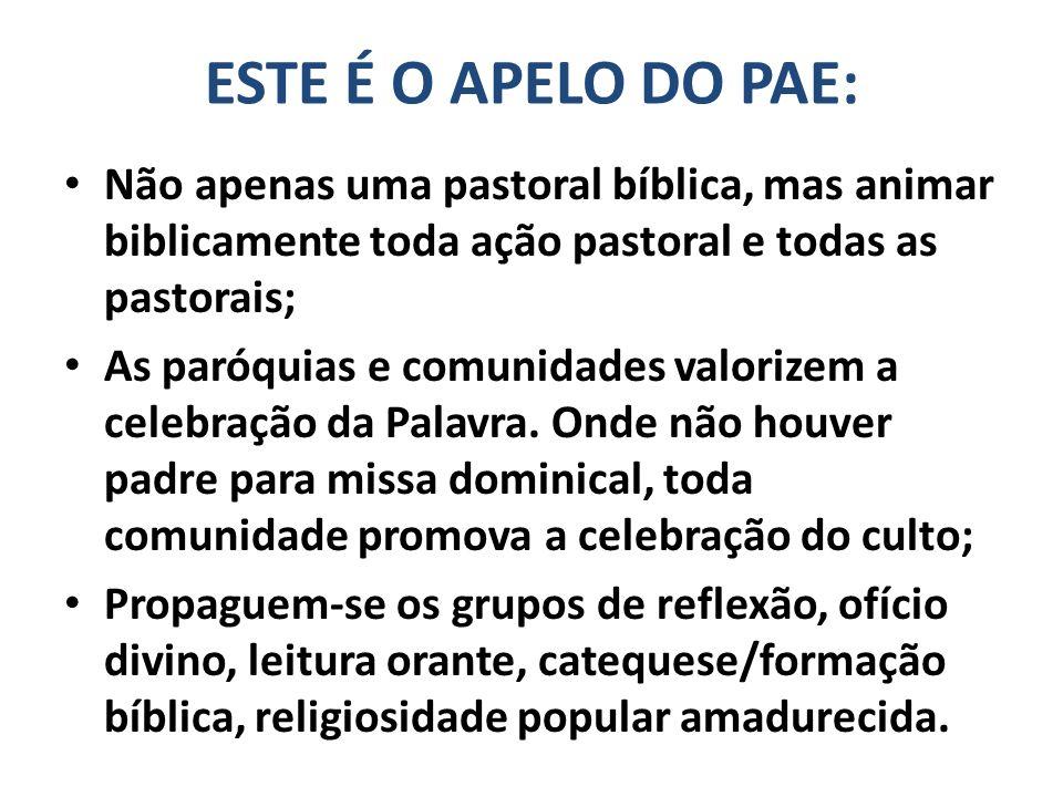 ESTE É O APELO DO PAE: Não apenas uma pastoral bíblica, mas animar biblicamente toda ação pastoral e todas as pastorais; As paróquias e comunidades va