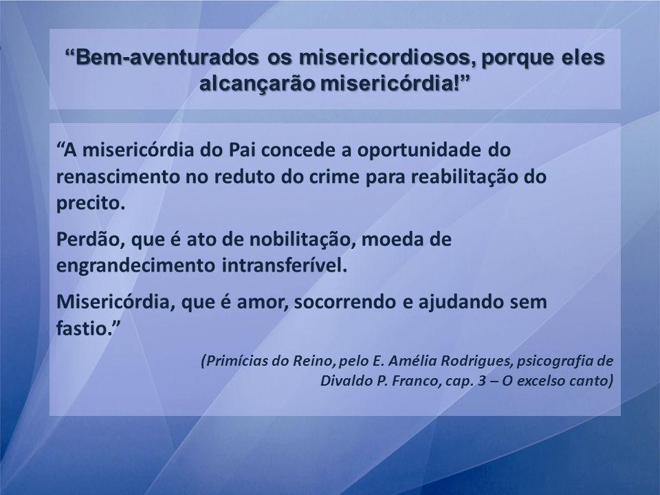 Bem-aventurados os misericordiosos, porque eles alcançarão misericórdia! A misericórdia do Pai concede a oportunidade do renascimento no reduto do cri