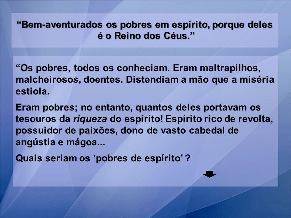 Bem-aventurados os pobres em espírito, porque deles é o Reino dos Céus.